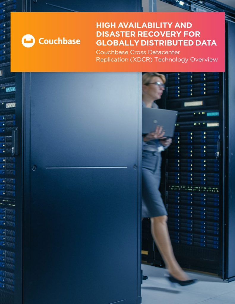 High Availability and Disaster Recovery for Globally Distributed Data Couchbase Cross Datacenter Replication (Xdcr) Technology Overview