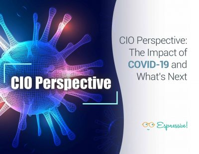 CIO Perspective: The Impact of COVID-19 and What's Next