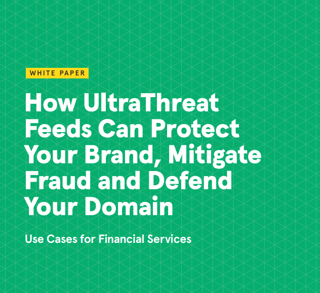 How UltraThreat Feeds Can Protect Your Brand, Mitigate Fraud and Defend Your Domain
