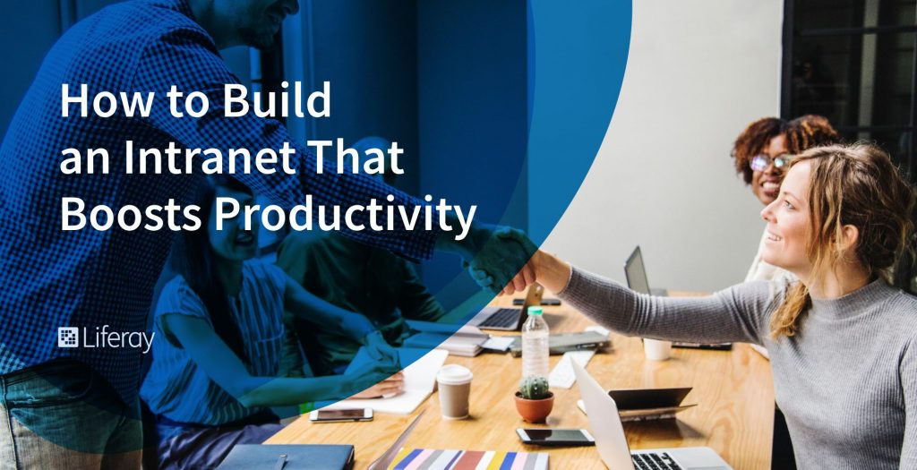 How to Build an Intranet that Boosts Productivity