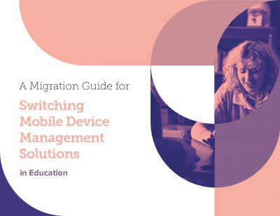A Migration Guide for Switching Mobile Device Management Solutions in Education