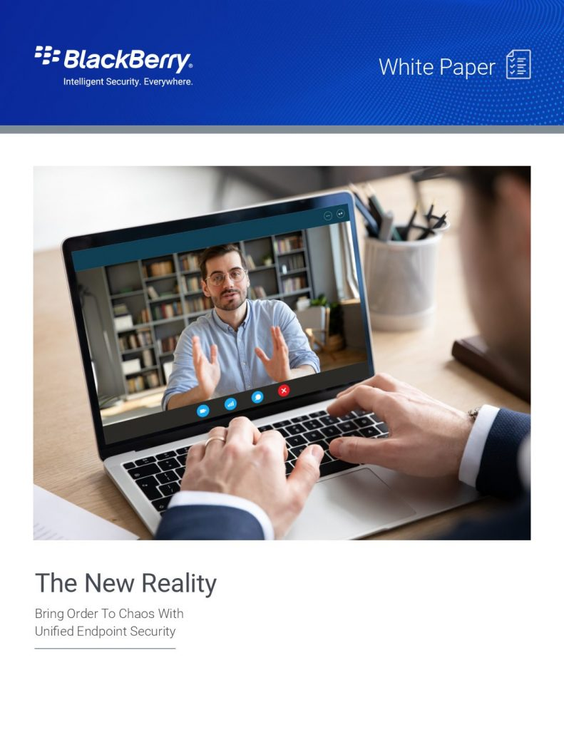 BlackBerry White Paper – The New Reality: Bring Order To Chaos with Unified Endpoint Security (UES)