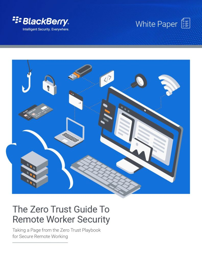 BlackBerry White Paper – The Zero Trust Guide To Remote Worker Security