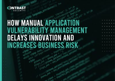 How Manual Application Vulnerability Management Delays Innovation And Increases Business Risk