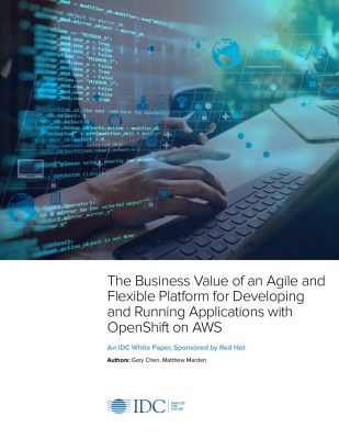 The Business Value of an Agile and Flexible Platform for Developing and Running Applications with OpenShift on AWS
