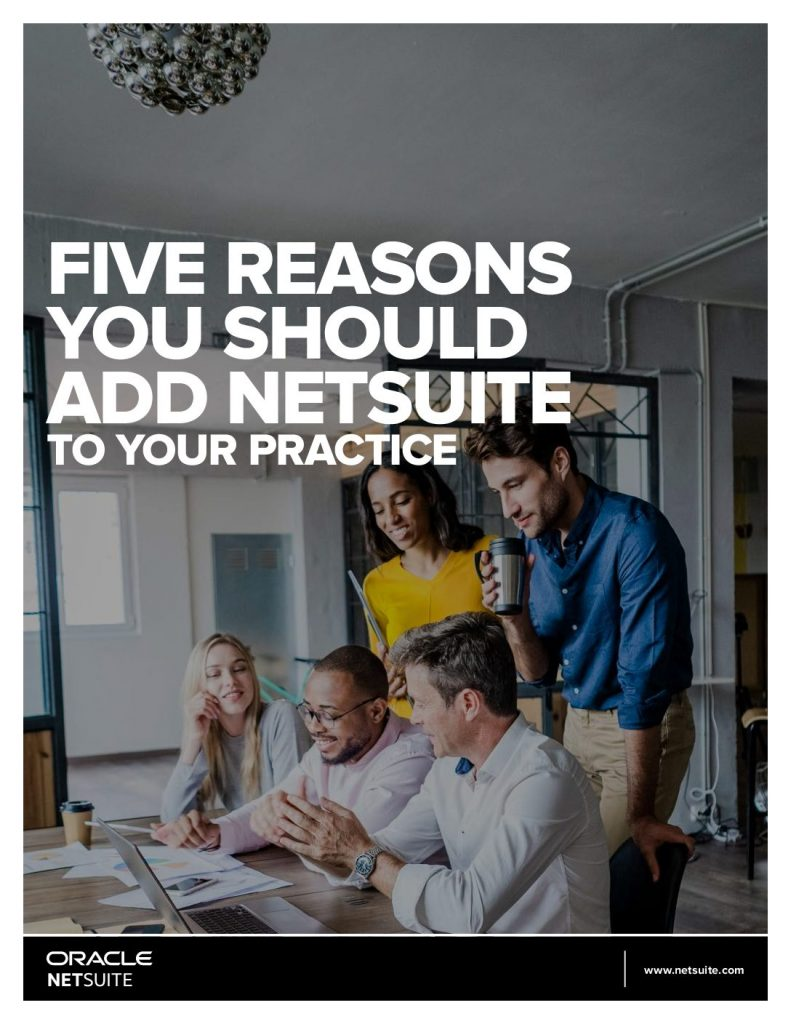 FIVE REASONS YOU SHOULD ADD NETSUITE TO YOUR PRACTICE