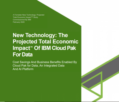 Forrester Total Economic Impact Report - New Technology: The Projected Total Economic Impact™ Of IBM Cloud Pak For Data