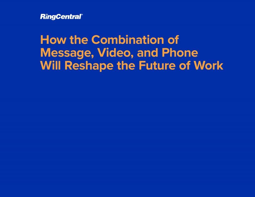 How the Combination of Message, Video, and Phone Will Reshape the Future of Work