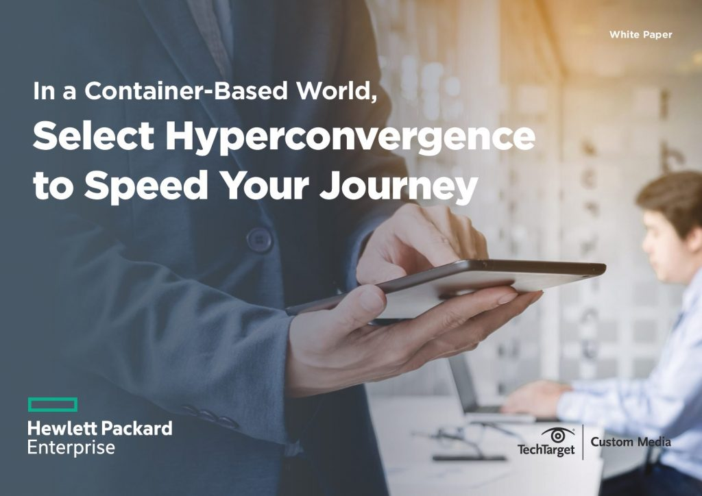 In a Container-Based World, Select Hyperconvergence to Speed Your Journey