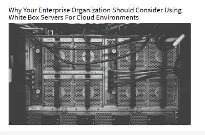 Why Your Enterprise Organization Should Consider Using White Box Servers For Cloud Environments