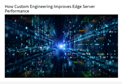 How Custom Engineering Improves Edge Server Performance