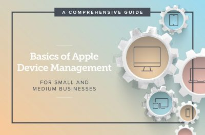 Basics of Apple Device Management For Small and Medium Businesses
