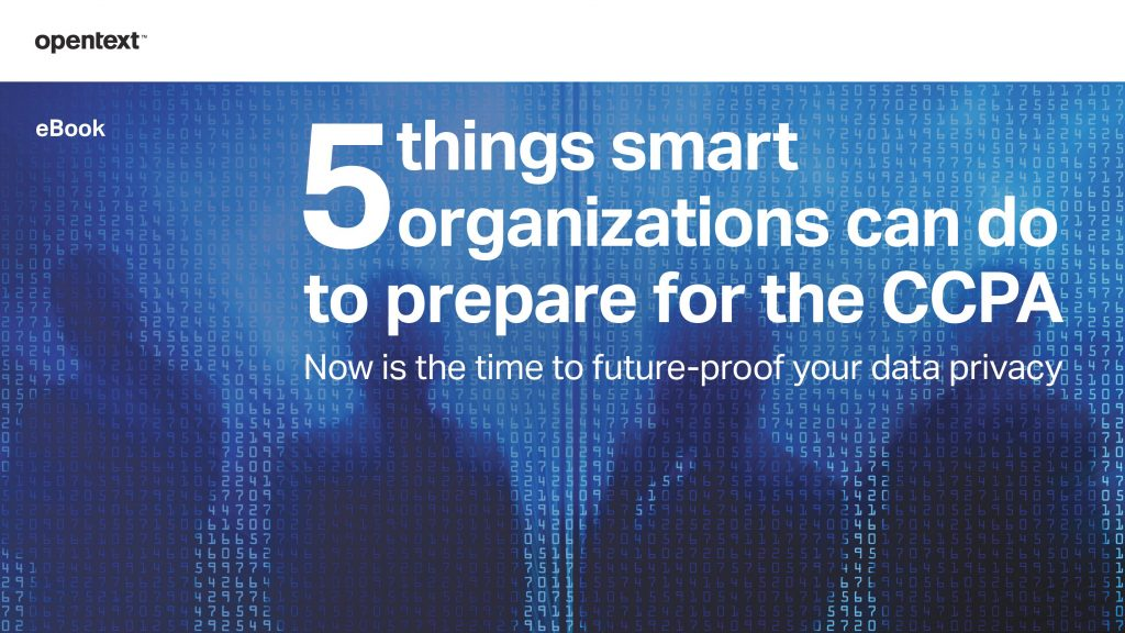 5 things smart organizations can do to prepare for the CCPA. Now is the time to future-proof your data privacy