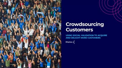 Crowdsourcing Customers: Using Social Validation to Acquire and Delight More Customers