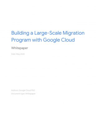 Building A Large-Scale Migration Program With Google Cloud
