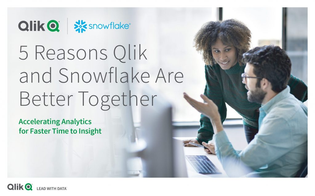 5 Reasons Qlik and Snowflake Are Better Together: Automating the Data Warehouse for Faster Time-to- Insight
