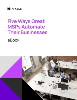 Five Ways Great MSPs Automate Their Businesses