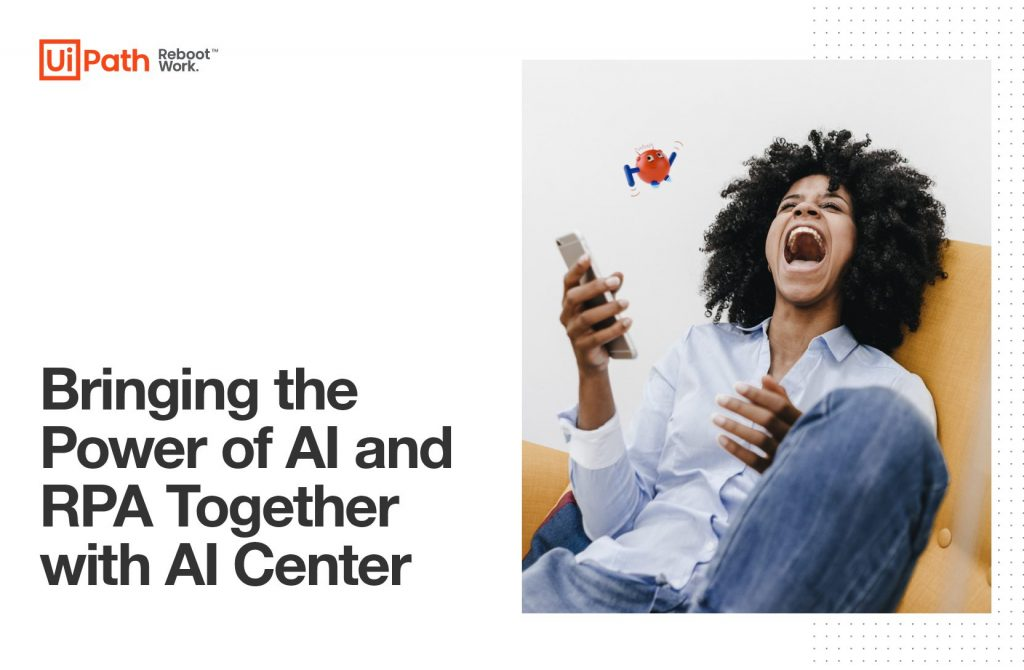 Bringing the Power of AI and RPA Together with AI Center
