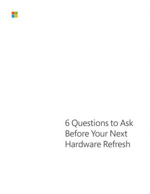 "Get the e-book ""6 Questions to Ask Before Your Next Hardware Refresh"""