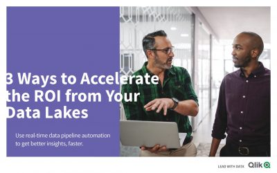 3 Ways to Accelerate the ROI from Your Data Lakes: Use real-time data pipeline automation to get better insights, faster.
