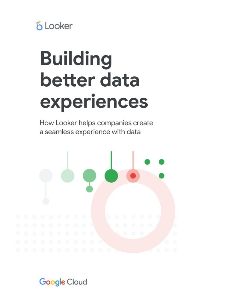 Building Better Data Experiences How Looker Helps Companies Create A Seamless Experience With Data