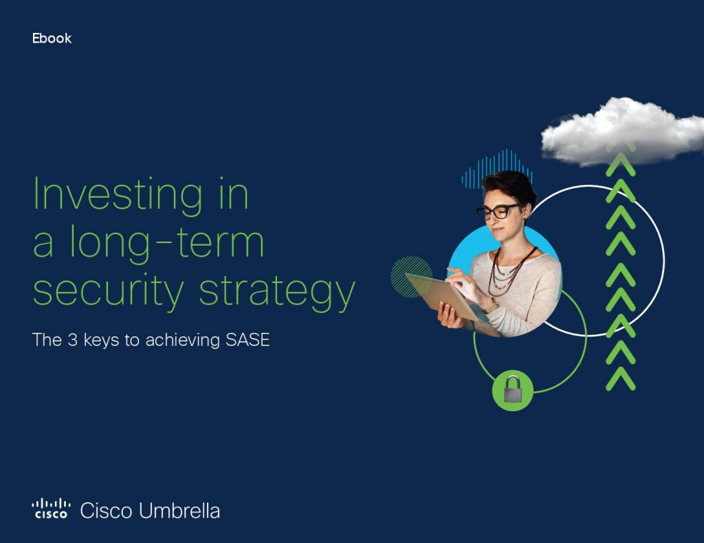 Investing in a long-term security strategy: The 3 keys to achieving SASE