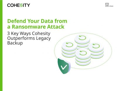Defend Your Data from a Ransomware Attack: 3 Key Ways Cohesity Outperforms Legacy Backup