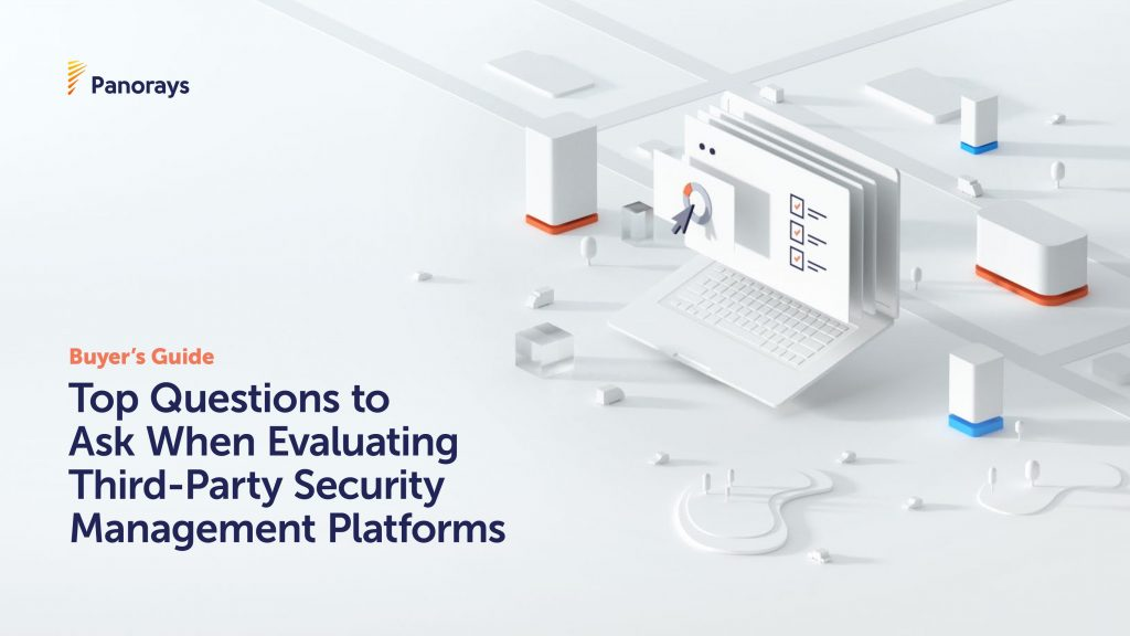 Buyer's Guide: Top Questions to Ask When Evaluating Third- Party Security Management Platforms