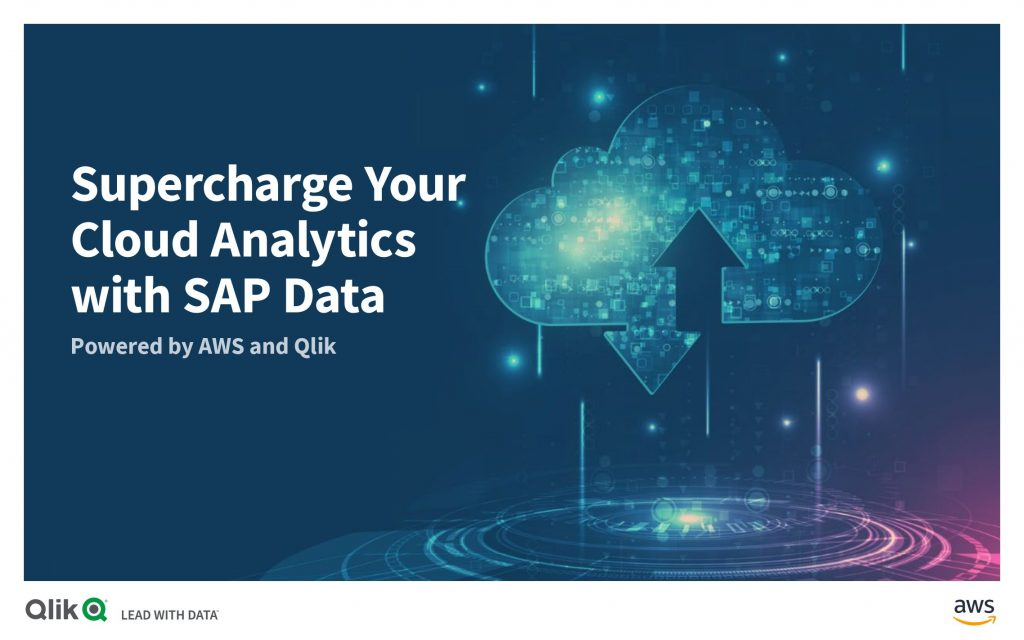 Supercharge your Cloud Analytics with SAP Data – Powered by Qlik  and  AWS