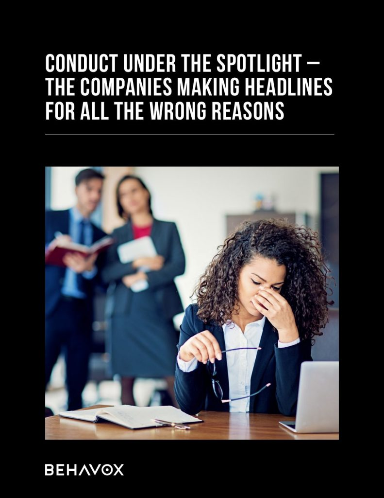 CONDUCT UNDER THE SPOTLIGHT – THE COMPANIES MAKING HEADLINES FOR ALL THE WRONG REASONS