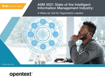 AIIM 2021 State of the Intelligent Information Management Industry: A Wake-Up Call for Organization Leaders