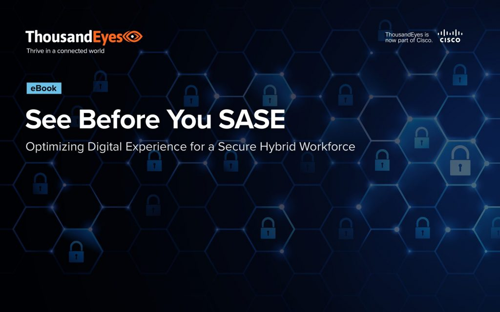 See Before You SASE: Optimizing Digital Experience for a Secure Hybrid Workforce