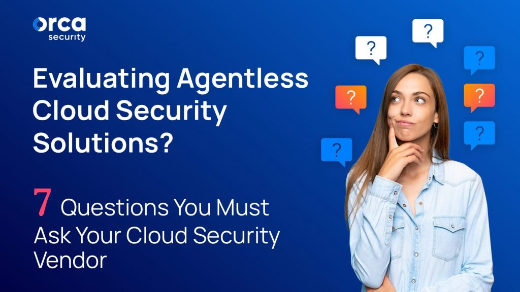 eBook: Evaluating Agentless Cloud Security Solutions? 7 Questions You Must Ask Your Cloud Security Vendor