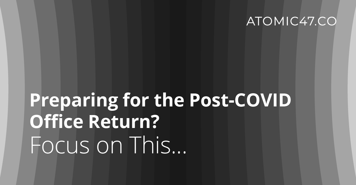Preparing for the Post-COVID Office Return? Focus on This…