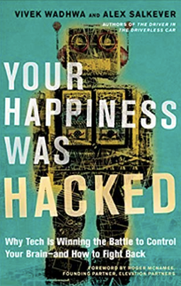 Your Happiness Was Hacked:Why Technology is Winning the Battle to Control Your Brain–and How to Fight Back.