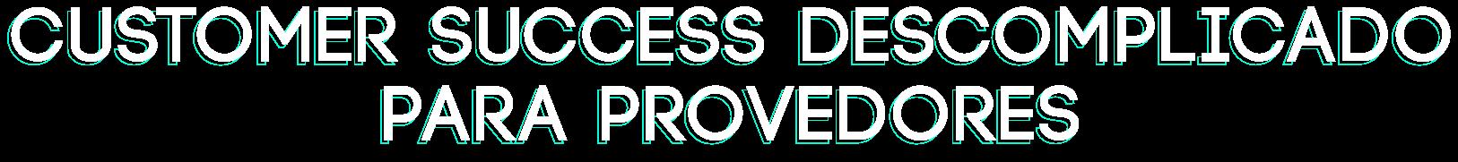 Customer Success Descomplicado para Provedores