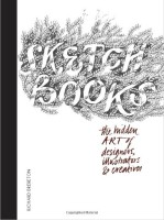 Sketchbooks: The Hidden Art of Designers, Illustrators and Creatives
