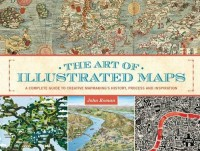 The Art Of Illustrated Maps: A Complete Guide To Creative Mapmaking's History...