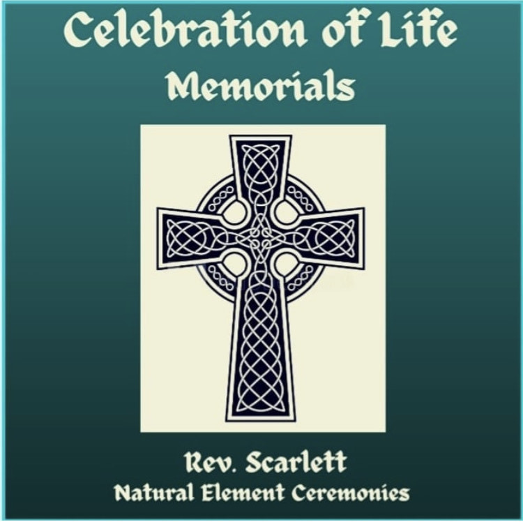 """image is a green square with cream colored lettering in a script font that reads """"Celebration of Life Memorials, Rev. Scarlett Natural Element Ceremonies"""" accompanied by a Celtic Cross Irish Scottish design in black"""