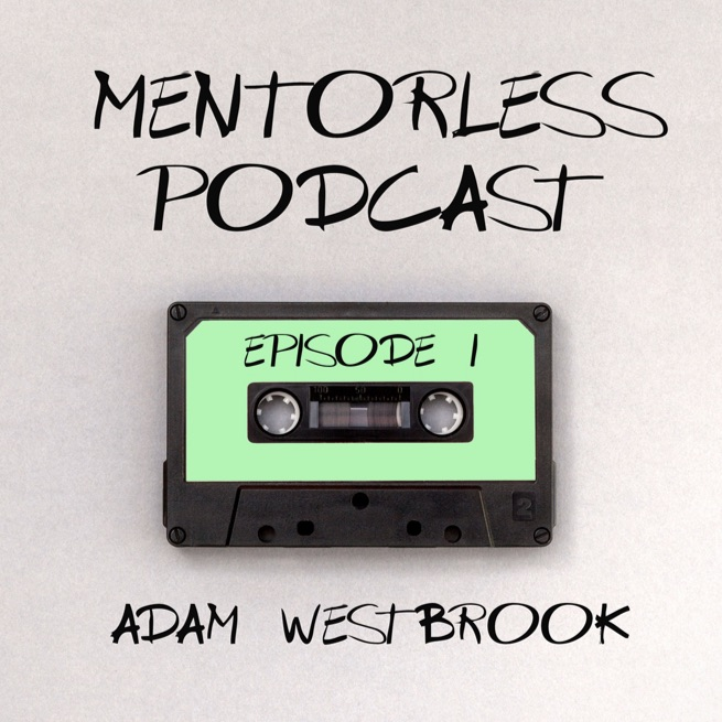 Adam Westbrook and the Art of Storytelling on the Internet (Mentorless Podcast - Episode 1)