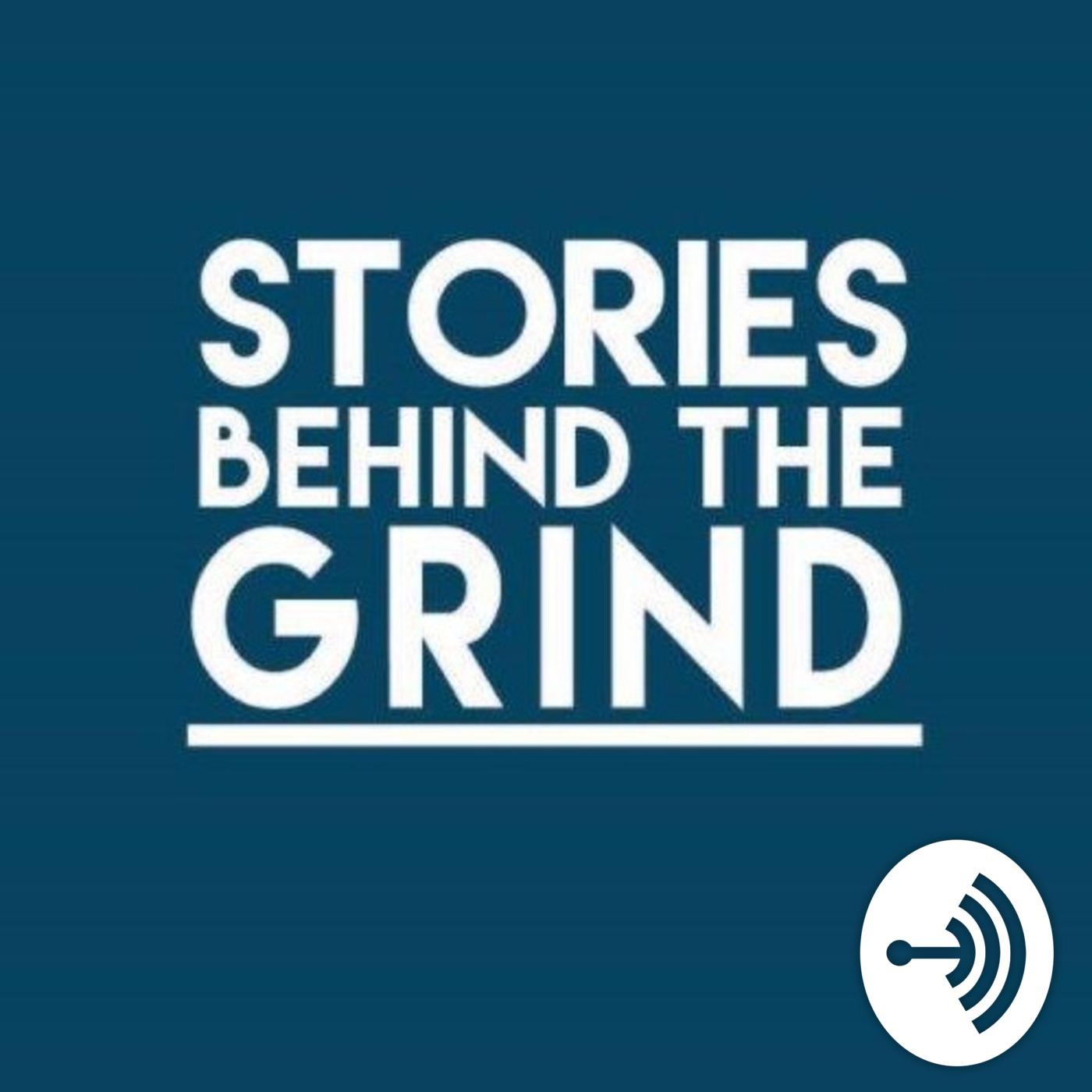 Stories Behind the Grind