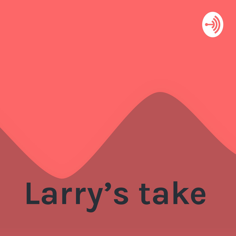 Larry's take | Listen via Stitcher for Podcasts