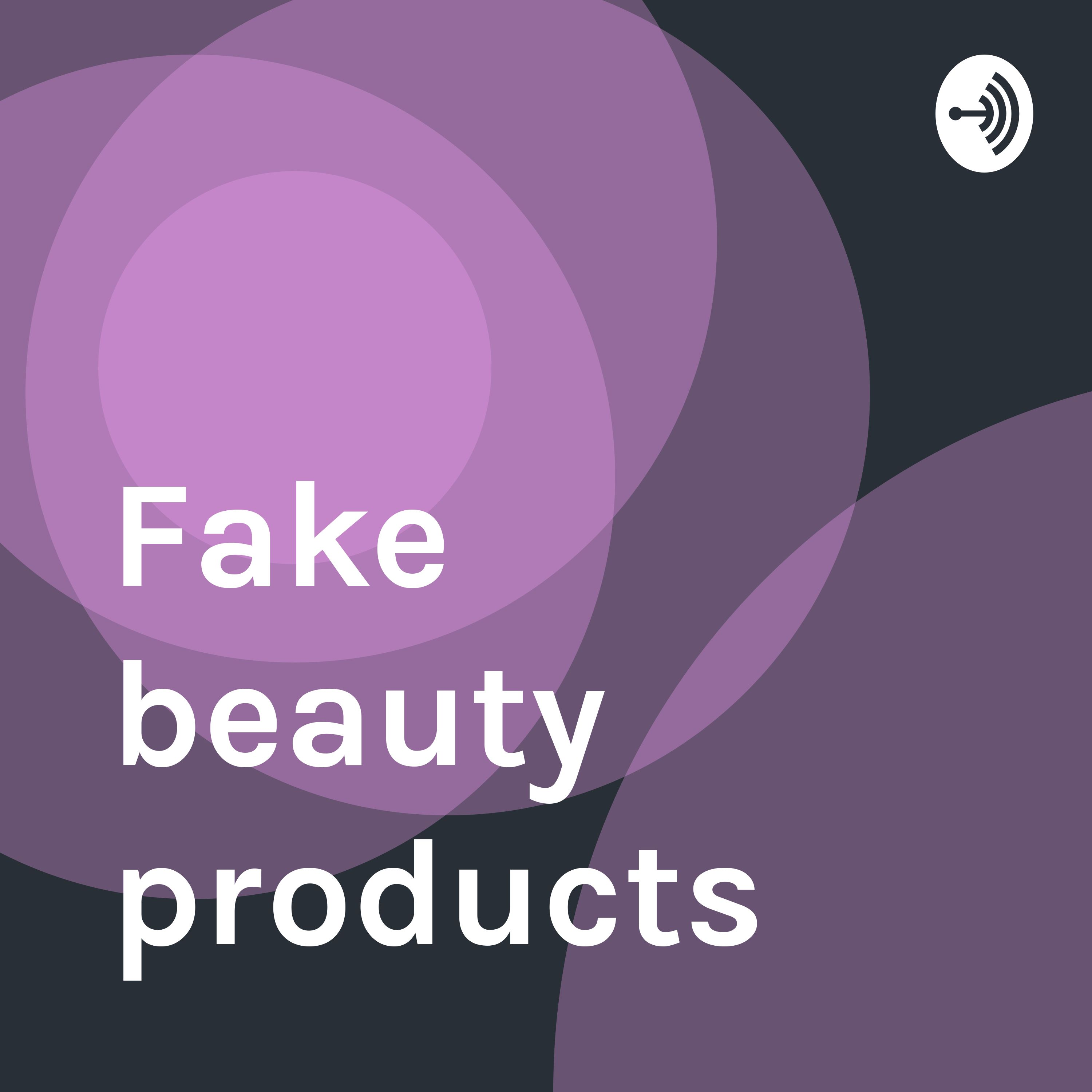 Fake beauty products   Listen via Stitcher for Podcasts
