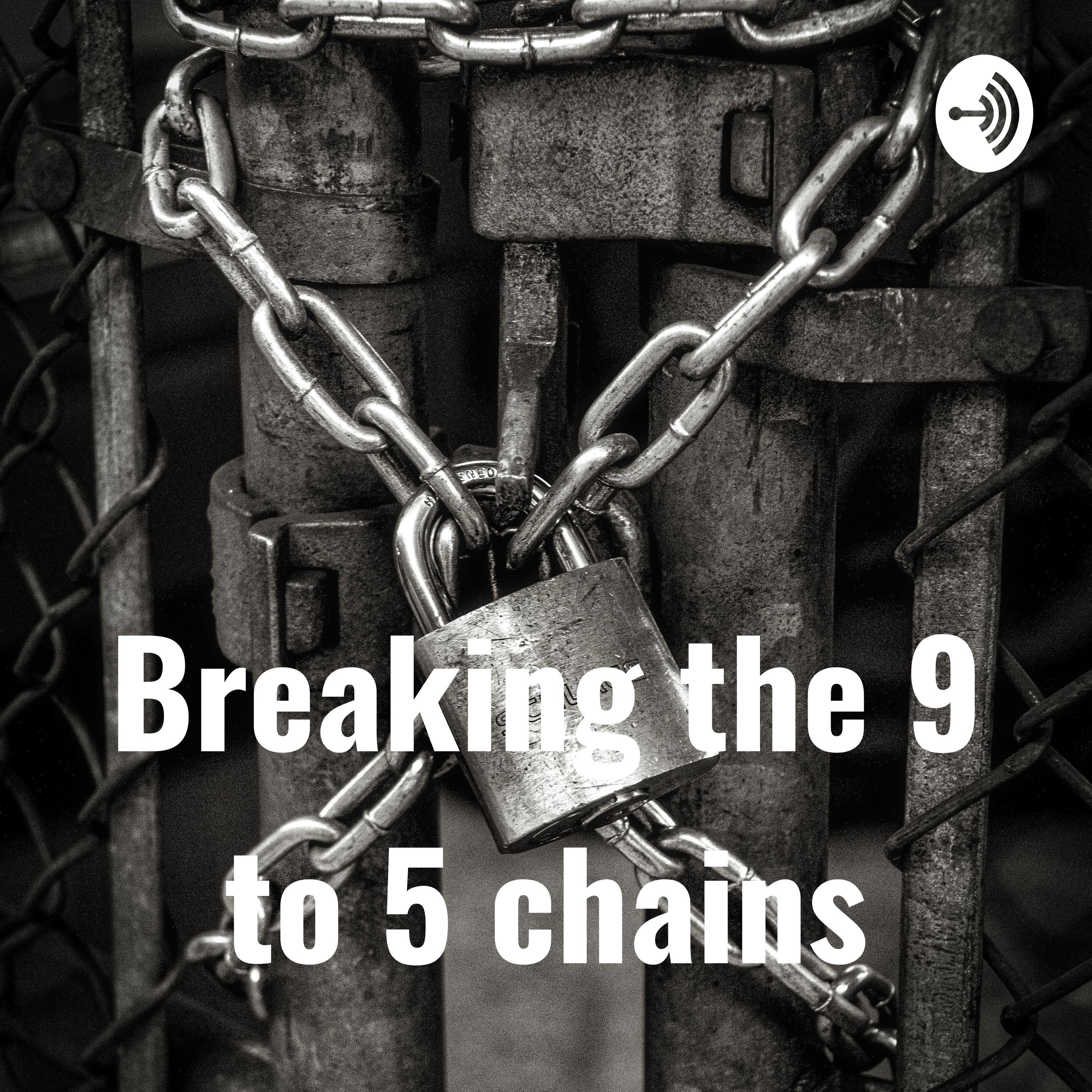 breaking the 9 to 5 chains | Listen via Stitcher for Podcasts