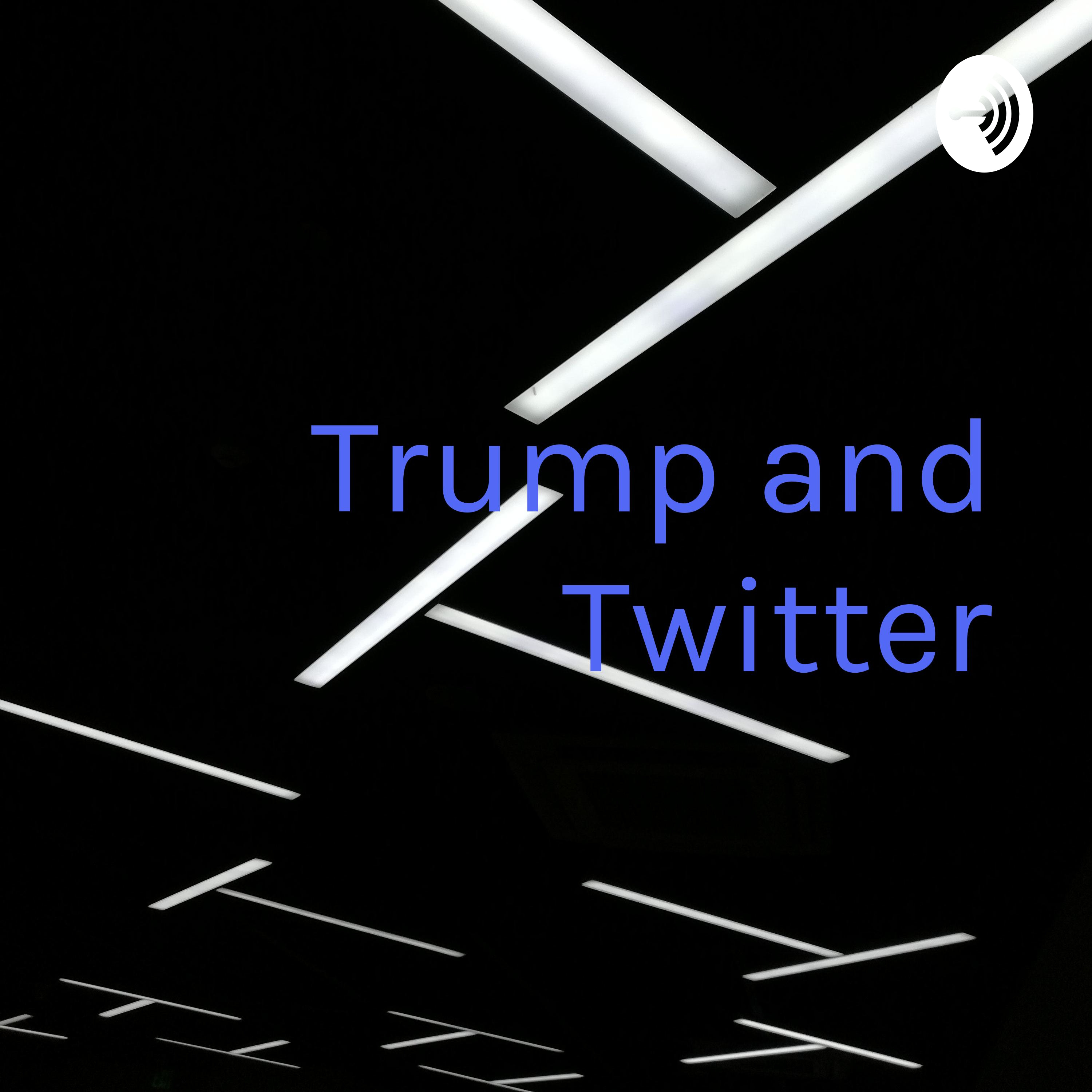 Trump and Twitter: The Toxic Duo | Listen via Stitcher for