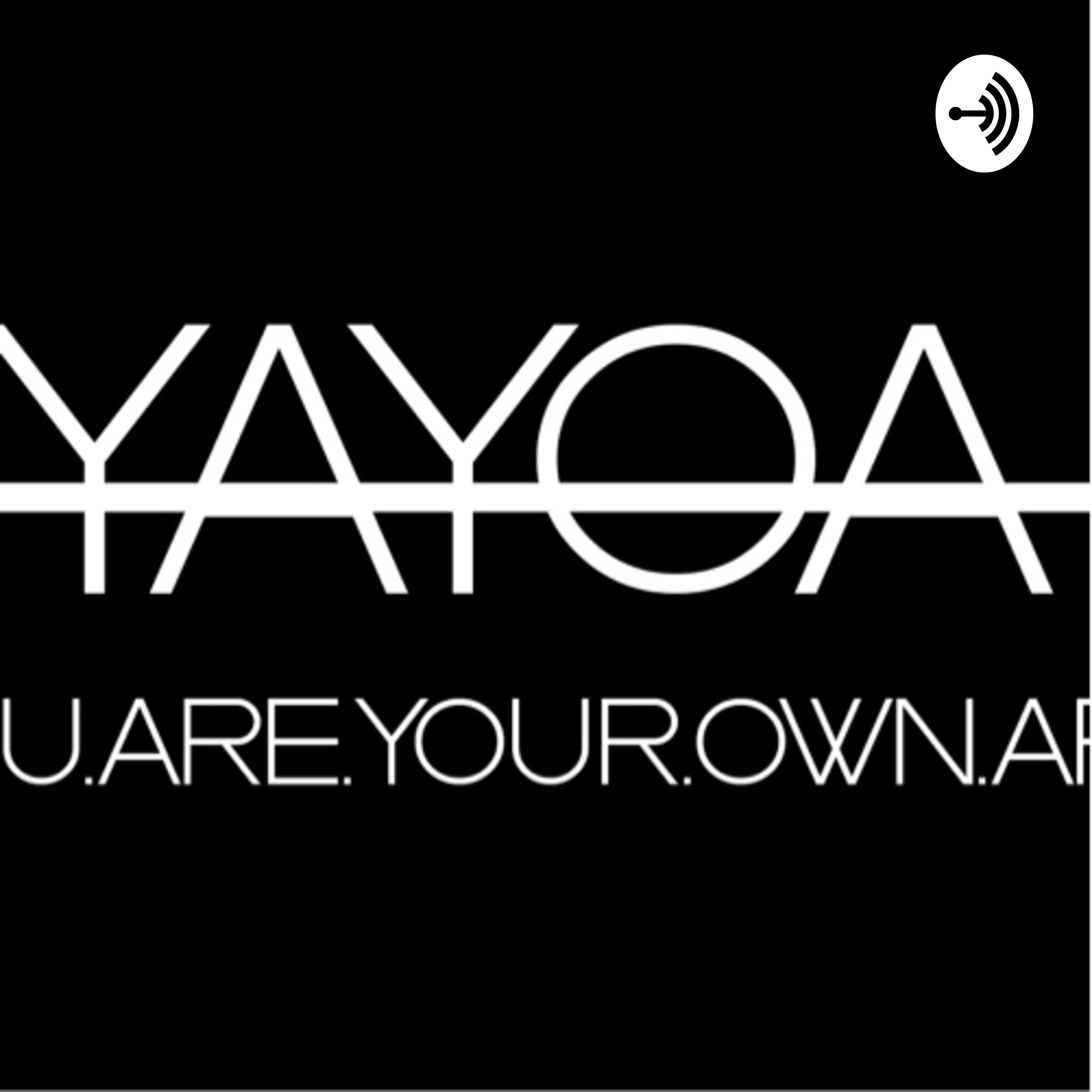 YAYOA - YOU  ARE  YOUR  OWN  ART   | Listen Free on Castbox
