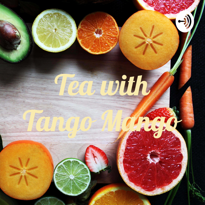 Tea with Tango Mango | Listen via Stitcher for Podcasts