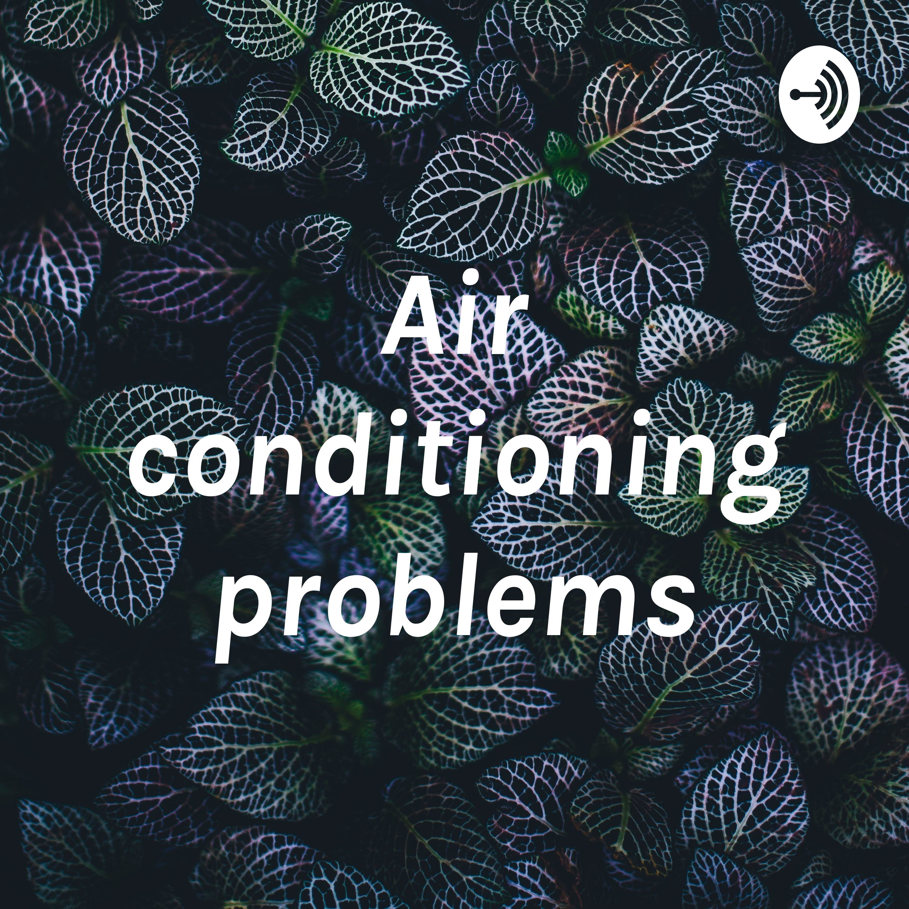 Air conditioning problems | Listen via Stitcher for Podcasts