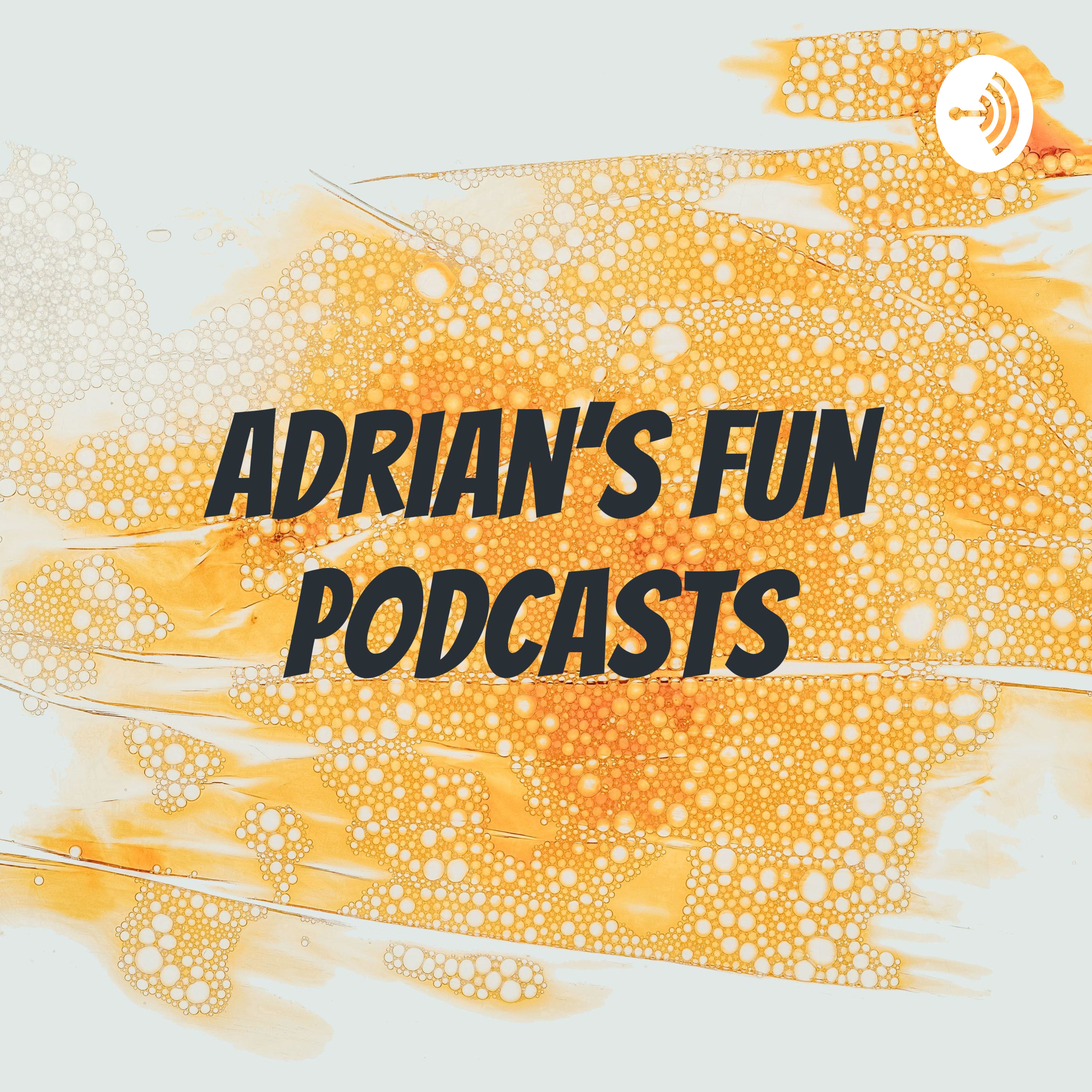 Adrian's fun podcasts