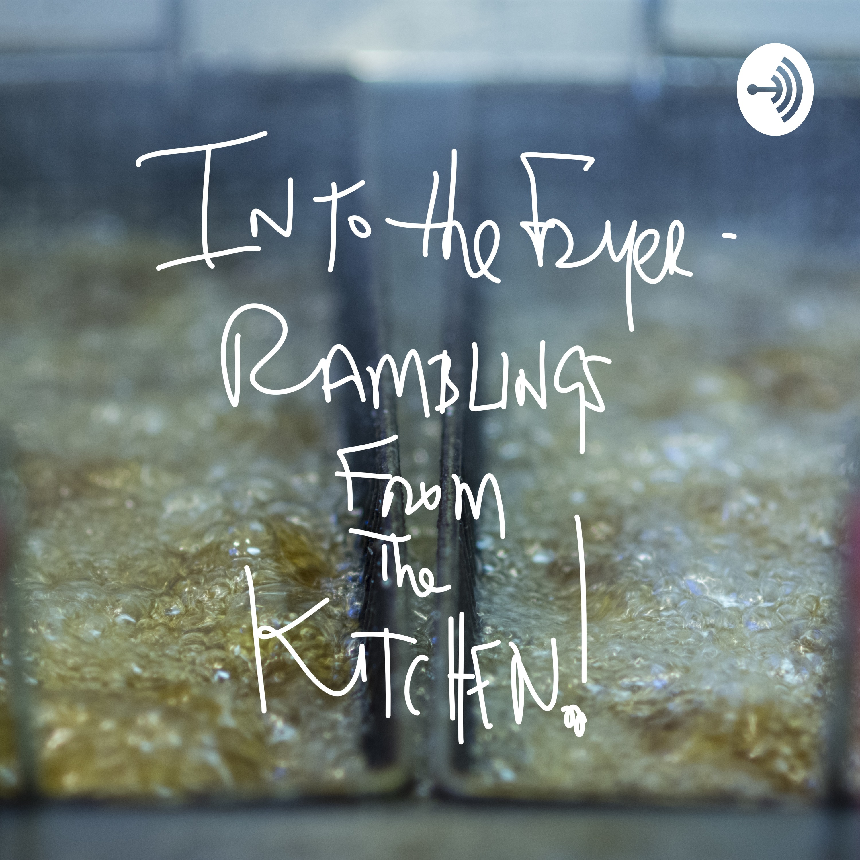 Into the Fryer- Ramblings From the Kitchen • A podcast on Anchor